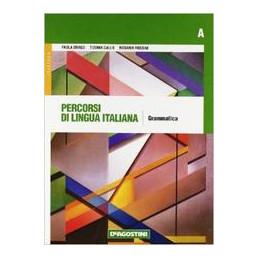 PERCORSI DI LINGUA ITALIANA A. GRAMMATICA + B. COMUNICAZIONE + C. LESSICO + CD ROM Vol. U