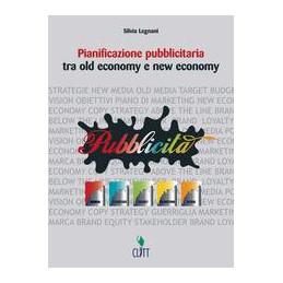 PIANIFICAZIONE PUBBLICITARIA TRA OLD ECONOMY E NEW ECONOMY VOL. U