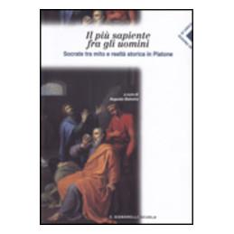 PIU` SAPIENTE FRA GLI UOMINI (IL) SOCRATE TRA MITO E REALTA` STORICA IN PLATONE Vol. U