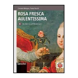 ROSA FRESCA AULENTISSIMA 3 DAL BAROCCO ALL`ETA` DEI LUMI Vol. 3