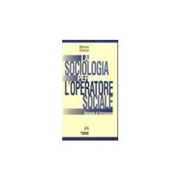SOCIOLOGIA PER L`OPERATORE SOCIALE