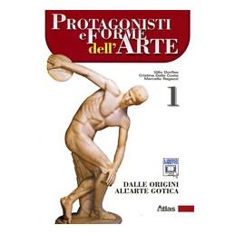 PROTAGONISTI E FORME DELL`ARTE 1 DALLE ORIGINI ALL`ARTE GOTICA VOL. 1