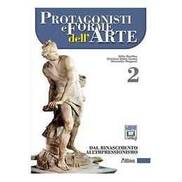PROTAGONISTI E FORME DELL`ARTE 2 DAL RINASCIMENTO ALL`IMPRESSIONISMO VOL. 2