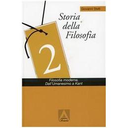 STORIA DELLA FILOSOFIA FILOSOFIA MODERNA, DALL` UMANESIMO A KANT Vol. 2