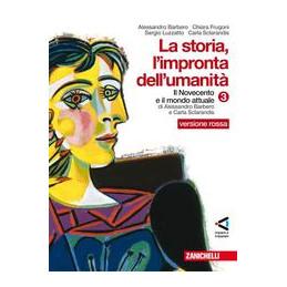 STORIA, L`IMPRONTA DELL`UMANITA`   VERSIONE ROSSA 3 NOVECENTO E MONDO ATTUALE Vol. 3