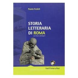 STORIA LETTERARIA DI ROMA CON BRANI ANTOLOGICI VOL. U