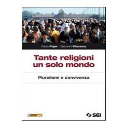 TANTE RELIGIONI UN SOLO MONDO PLURALISMI E CONVIVENZA Vol. U