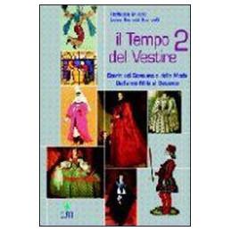 TEMPO DEL VESTIRE 2 (IL) STORIA DEL COSTUME E DELLA MODA DALL`ANNO MILLE AL SETTECENTO Vol. 2
