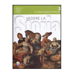 VEDERE LA STORIA LA CIVILTA` MODERNA E L`OTTOCENTO Vol. 2