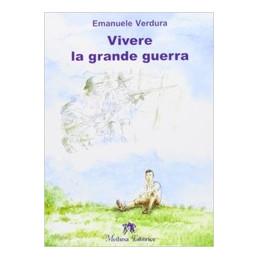 VIVERE LA GRANDE GUERRA  Vol. U