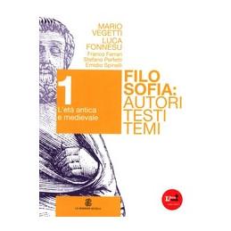 FILOSOFIA  AUTORI TESTI TEMI VOL 1 FILOSOFIA ANTICA E MEDIEVALE VOL. 1