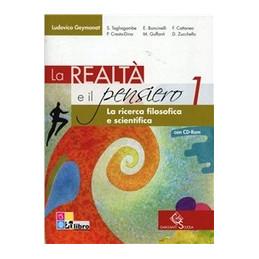 REALTA` E IL PENSIERO (LA) LA RICERCA FILOSOFICA E SCIENTIFICA VOL. 1