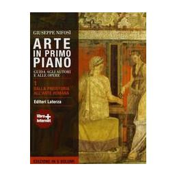 ARTE IN PRIMO PIANO   1. DALLA PREISTORIA ALL`ARTE ROMANA EDIZIONE CINQUE VOL GUIDA AGLI AUTORI E AL