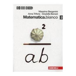 MATEMATICA.BIANCO 2 (LM LIBRO MISTO)  Vol. 2