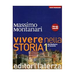 VIVERE NELLA STORIA NUOVI PROGRAMMI VOL. I DAL MEDIOEVO AL SEICENTO Vol. 1