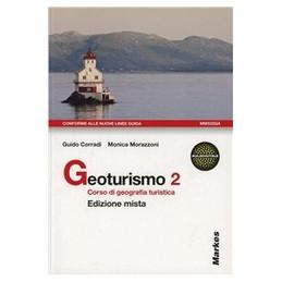 GEOTURISMO SET 2    EDIZIONE MISTA CORSO DI GEOGRAFIA TURISTICA   VOLUME 2 + ESPANSIONE ONLINE Vol.