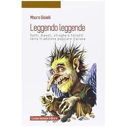 LEGGENDO LEGGENDE SANTI, DIAVOLI, STREGHE E FOLLETTI NELLA TRADIZIONE POPOLARE ITALIANA Vol. U