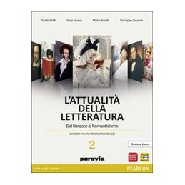 ATTUALITA` DELLA LETTERATURA 2 ED.BIANCA DAL BAROCCO AL ROMANTICISMO VOL. 2