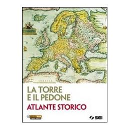 TORRE E IL PEDONE (LA)  ATLANTE STORICO PER IL SECONDO BIENNIO E QUINTO ANNO VOL. U