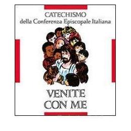 VENITE CON ME. CATECHISMO PER L`INIZIAZIONE CRISTIANA DEI FANCIULLI (8 10 ANNI)