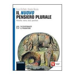 IL NUOVO PENSIERO PLURALE 3A DA SCHOPENHAUER AL PRAGMATISMO + 3B DALLA SECONDA R