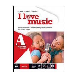I LOVE MUSIC EDIZIONE ROSSA VOLUME A + VOLUME B + EBOOK VOL. A   METODI CON ELEM. DI TEORIA + VOL. B
