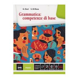 GRAMMATICA: COMPETENZE DI BASE   VOLUME + EBOOK  Vol. U