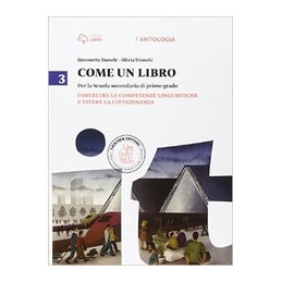 COME UN LIBRO 3 3 COSTRUIRE LE COMPETENZE LINGUISTICHE E VIVERE LA CITTADINANZA + IL QUADERN VOL. 3