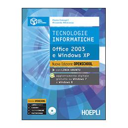 TECNOLOGIE INFORMATICHE. NUOVA EDIZIONE OPENSCHOOL OFFICE 2003 E WINDOWS XP Vol. U