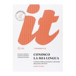 CONOSCO LA MIA LINGUA ESERCIZIARIO DI MORFOLOGIA E SINTASSI Vol. U