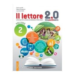 LETTORE 2.0 (IL) ANTOLOGIA ITALIANA PER LA SCUOLA SECONDARIA DI PRIMO GRADO Vol. 2