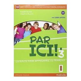 PAR ICI! 3   EDIZIONE CON ACTIVEBOOK LIBRO CARTACEO + LIBRO ATTIVO + ITE + DIDASTORE Vol. 3