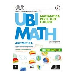 UBI MATH  MATEMATICA PER IL FUTURO ARITMETICA2 + GEOMETRIA 2 + QUADERNO UBI MATH PIU` 2 Vol. 2