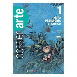 DOSSIER ARTE VOL. 1 DALLA PREISTORIA AL GOTICO Vol. 1