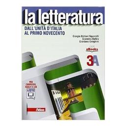 LETTERATURA (LA) 3A DALL`UNITA` D`ITALIA AL PRIMO NOVECENTO VOL. U