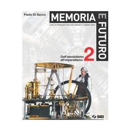 MEMORIA E FUTURO 2 DALL`ASSOLUTISMO ALL`IMPERIALISMO Vol. 2