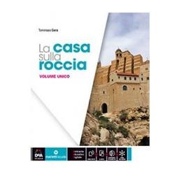 CASA SULLA ROCCIA (LA)   VOLUME UNICO + EBOOK + QUADERNO DELLE COMPETENZE  Vol. U