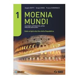MOENIA MUNDI 1 + VERSIONI LATINE CULTURA E LETTERATURA LATINA   PERCORSI ANTOLOGICI VOL. 1