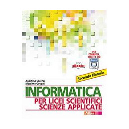 INFORMATICA PER LICEI SCIENTIFICI SCIENZE APPLICATE SECONDO BIENNIO Vol. 1