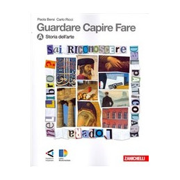 GUARDARE CAPIRE FARE. CONF. A + B (LMS LIBRO MISTO SCARICABILE) STORIA DELL`ARTE + LINGUAGGIO E ARGO