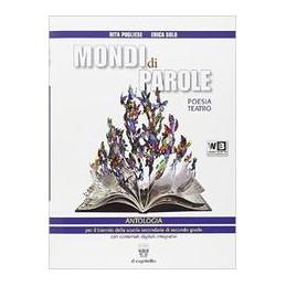 MONDI DI PAROLE (VOLUME B) ANTOLOGIA PER IL BIENNIO CON ESTENSIONI MULTIMEDIALI Vol. U
