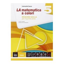 MATEMATICA A COLORI (LA) EDIZIONE GIALLA VOLUME 5 + EBOOK SECONDO BIENNIO E QUINTO ANNO Vol. 3