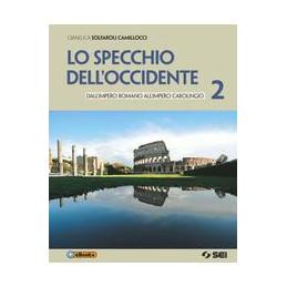 SPECCHIO DELL`OCCIDENTE 2 (LO) DALL`IMPERO ROMANO ALL`IMPERO CAROLINGIO VOL. 2