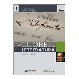CUORE DELLA LETTERATURA. LEOPARDI. CON E BOOK. CON ESPANSIONE ONLINE. PER LE SCUOLE SUPERIORI