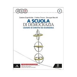 SCUOLA DI DEMOCRAZIA (A) - LEZIONI DI DIRITTO ED ECONOMIA VOLUME 2 - 1° BIENNIO Vol. 2
