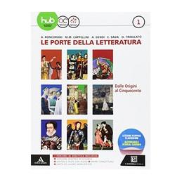 PORTE DELLA LETTERATURA (LE) VOLUME 1 - DALLE ORIGINI AL `500 + MAN. SCRITT.+ DIV. COMM. VOL. 1