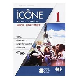 ICONE 1 LIVRE ELEVE ET CAHIER 1 + CDS + CIVILISATION Vol. 1