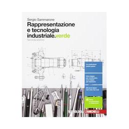 RAPPRESENTAZIONE E TECNOLOGIA INDUSTRIALE.VERDE 2ED. - VOLUME UNICO (LDM)  Vol. U