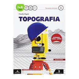 TOPOGRAFIA VOLUME PER IL 3° ANNO   ED. 2017 Vol. 1