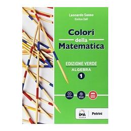 COLORI DELLA MATEMATICA - EDIZIONE VERDE ALGEBRA 1 + QUADERNO ALGEBRA 1+EBOOK  Vol. 1